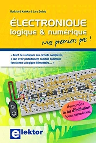 Electronique logique & numérique (French Edition): Burkhard Kainka