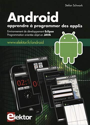Android. apprendre a programmer des applis. environnement dedeveloppement eclipse. programmation ...