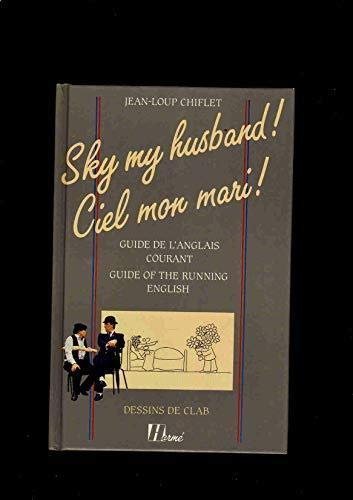 9782866650209: Sky my husband! Ciel mon mari!: Guide De L'Anglais Courant Guide of the Running English