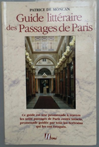 Guide litteraire des passages de Paris (French Edition): Patrice de Moncan