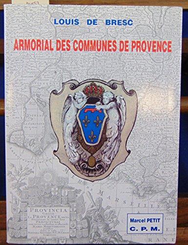 Armorial des communes de Provence ou Dictionnaire gà ographique et hà raldique des ...