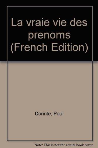La vraie vie des prenoms (French Edition): Corinte, Paul