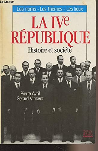 La IVe République.: AVRIL, PIERRE & G�RARD VINCENT.