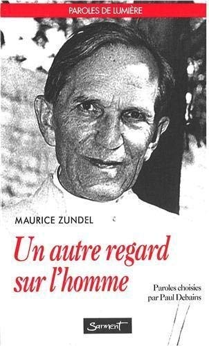 Un autre regard sur l'homme (Collection Lumiere) (French Edition) (2866792149) by Zundel, Maurice