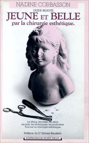 Jeune et belle par la chirurgie esthétique. Préface du Dr Sylvain Baudelot: CORBASSON...