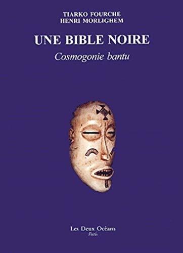 Une bible noire : Cosmogonie bantu: Tiarko Fourche; Henri