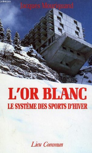 9782867051180: L'or blanc: Le systeme des sports d'hiver (French Edition)