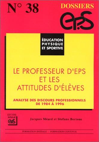 9782867131639: Le professeur d'EPS et les attitudes d'élèves : Analyse des discours professionnels de 1984 à 1996