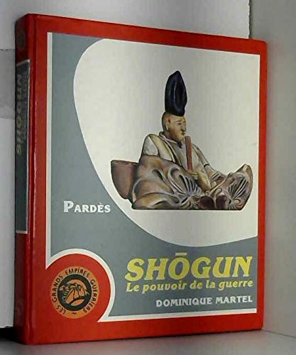 9782867141072: Shogun, le pouvoir de la guerre (Les Grands empires guerriers) (French Edition)