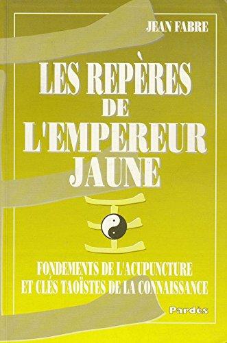 9782867141218: LES REPERES DE L'EMPEREUR JAUNE : Fondements de l'acupuncture et cl�s tao�stes de la connaissance