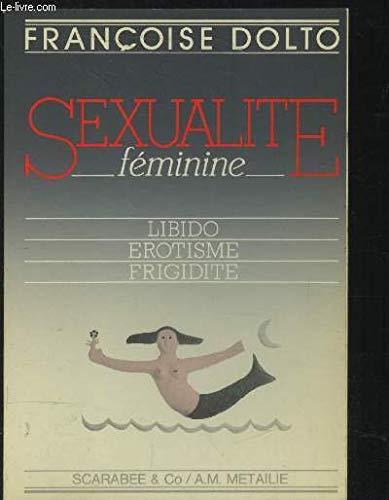 Sexualite feminine: Libido, erotisme, frigidite (French Edition): Dolto, Francoise