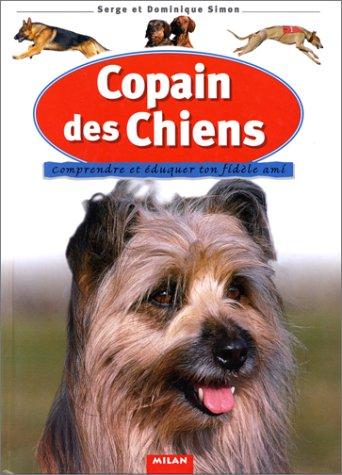 9782867265471: Copain des chiens : Comprendre et �duquer ton fid�le ami