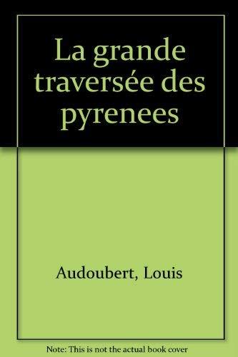 9782867267857: La grande traversée des Pyrénées: De Cerbère à Hendaye à toutes crêtes (French Edition)