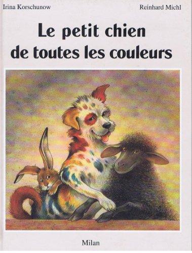 9782867268748: Le petit chien de toutes les couleurs