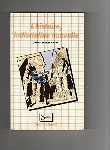9782867380488: L'Histoire, indiscipline nouvelle: Se construire une memoire critique pour devenir acteur responsable de son temps (Collection Contre-poisons) (French Edition)