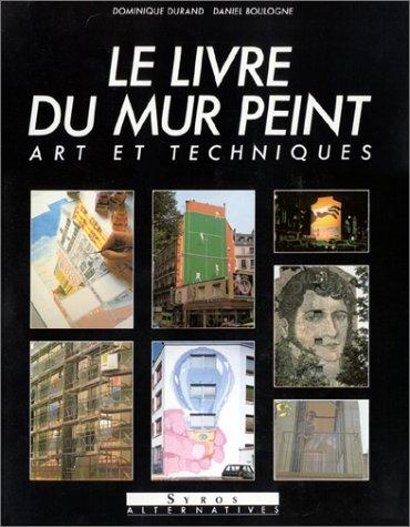 Le livre du mur peint. Art et techniques: DURAND ( Dominique ) & BOULOGNE ( Daniel )