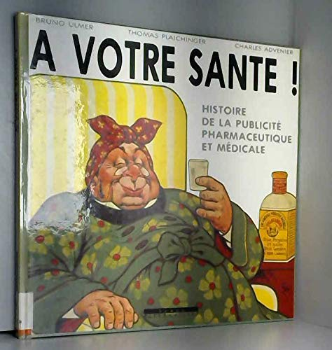 9782867382963: A votre sante!: Histoire de la publicite pharmaceutique et medicale (French Edition)
