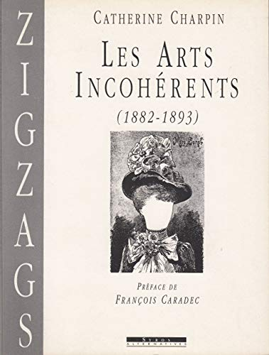 9782867384653: Les arts incoherents (1882-1893) (Zigzags) (French Edition)