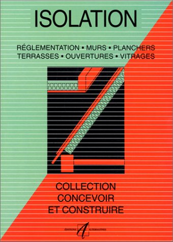 Isolation : Réglementation, murs, planchers, toitures, vitrages: Michel Matana