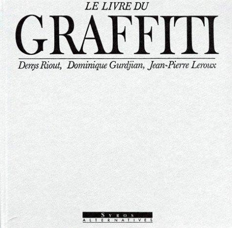 Le Livre Du Graffiti: Denys Riout, Dominique