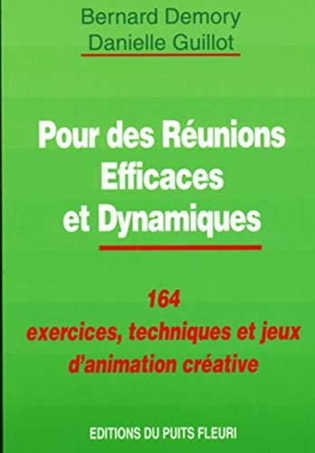 Pour des réunions efficaces et dynamiques. 164 exercices, techniques et jeux d'...