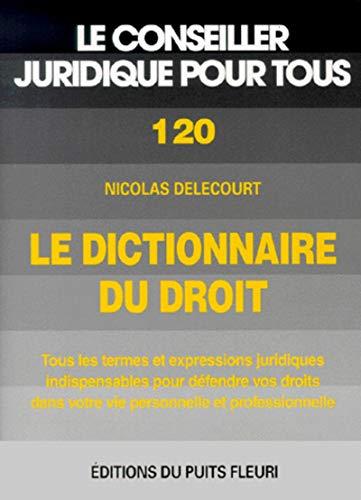 Le dictionnaire du droit. Tous les termes et expressions juridiques indispensables pour dé...