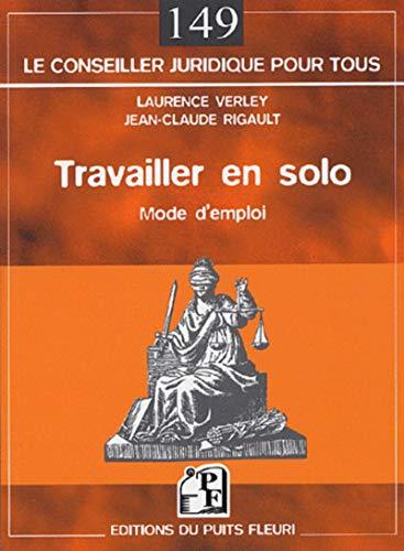 Travailler en solo : Mode d'emploi: Verley, Laurence; Rigault, Jean-Claude