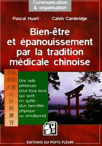 Bien-etre et epanouissement par la tradition medicale chinoise (French Edition): Pascal Huart