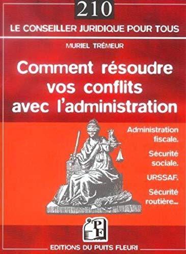 """""""comment resoudre vos conflits avec l'administration ; impots, securite sociale, urssaf, ..."""