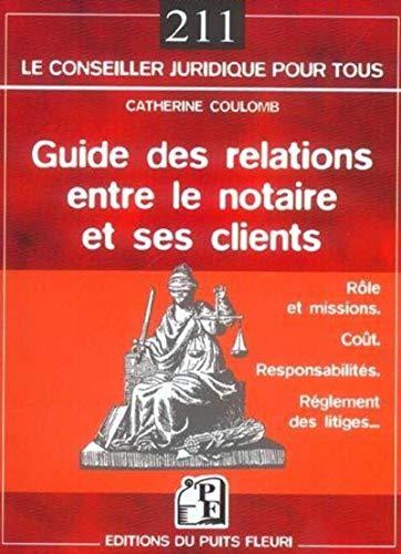 9782867393044: Guide des relations entre le notaire et ses clients: Rôle et missions - Coût - Responsabilités - Règlement des litiges...