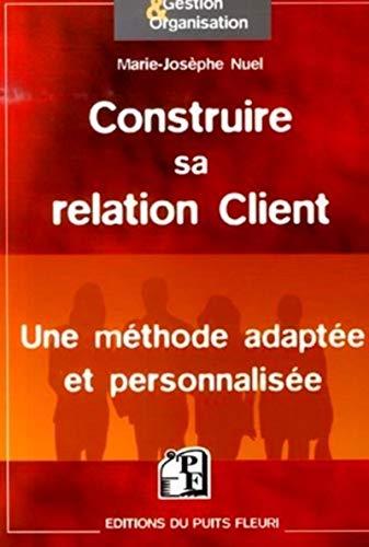 Construire sa relation Client (French Edition): Marie-Josèphe Nuel