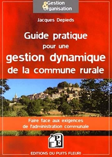Guide pratique pour une gestion dynamique de la commune rurale (French Edition): Jacques Depieds