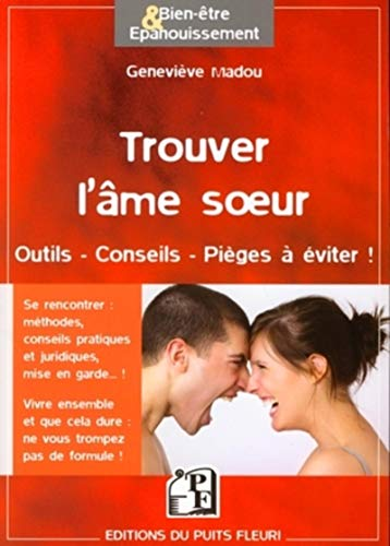 Trouver l'âme soeur au 21e siècle (French Edition): Geneviève Madou