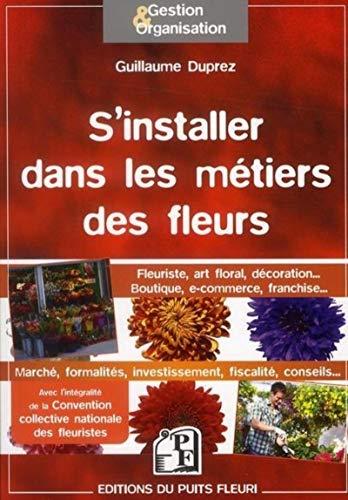 9782867394355: S'installer dans les métiers des fleurs : Fleuriste, art floral, décoration...