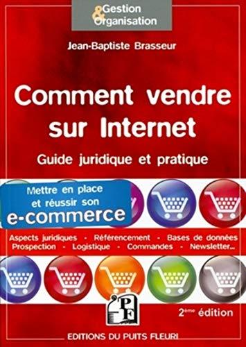 9782867394539: Comment vendre sur internet : Guide pratique et juridique. Mettre en place et r�ussir son e-commerce, Aspects juridiques, R�f�rencement, Bases de donn�es, Prospection, Logistique, Commandes...