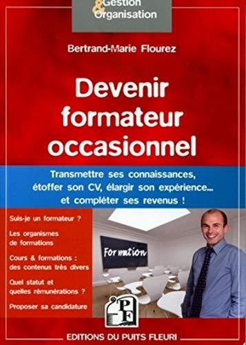 9782867394591: Devenir formateur occasionnel: Transmettre ses connaissances, étoffer son CV, élargir son expérience et compléter ses revenus!