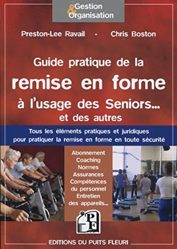 Guide pratique de la remise en forme à l'usage des Seniors... Et des autres : ...