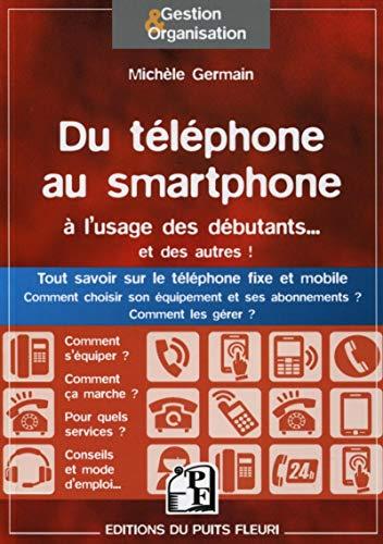 9782867394799: Du téléphone au smartphone à l'usage des débutants... Et des autres ! : Tout savoir sur le téléphone fixe et mobile. Comment choisir son équipement et ses abonnements ? Comment les gérer ?
