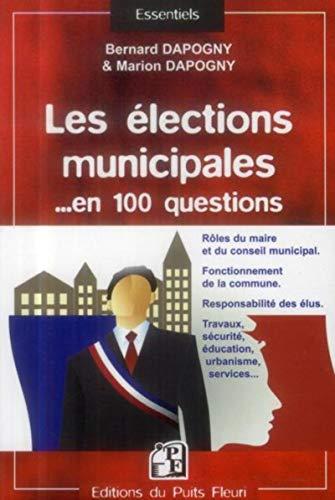 9782867395017: Les élections municipales en 100 questions : Rôles du maire et du conseil municipal, Fonctionnement de la commune, Responsabilités des élus, Travaux , sécurité, éducation, urbanisme, services