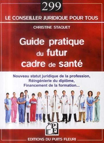 9782867395109: Guide pratique du futur cadre de santé : Nouveau statut juridique de la profession, réingénierie du diplôme, financement de la formation