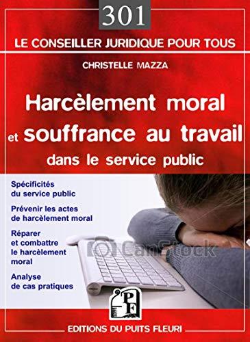 9782867395178: Harcèlement moral et souffrance au travail dans le service public : Spécificités du service public, Prévenir le risque psychosocial, Réparer et combattre le harcèlement moral, Analyse de cas pratiques