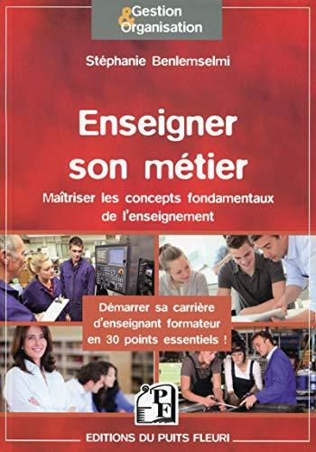 9782867395185: Enseigner son Metier : Maîtriser les concepts fondamentaux de l'enseignement, Démarrer sa carrière d'enseignant formateur en 26 points essentiels !