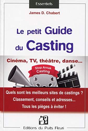 9782867395208: Guide du casting: Cinéma, TV, théâtre, danse... quels sont les meilleurs sites de casting ? Classement, conseils et adresses... Tous les pièges à éviter !