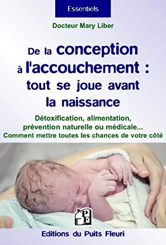 9782867395536: De la conception à l'accouchement : tout se joue avant la naissance : Pour mettre toutes les chances de votre côté : détoxification, alimentation, prévention naturelle et médicale...