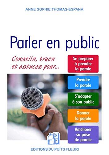 Parler en public: Conseils, trucs et astuces.: Thomas-España, Anne-Sophie