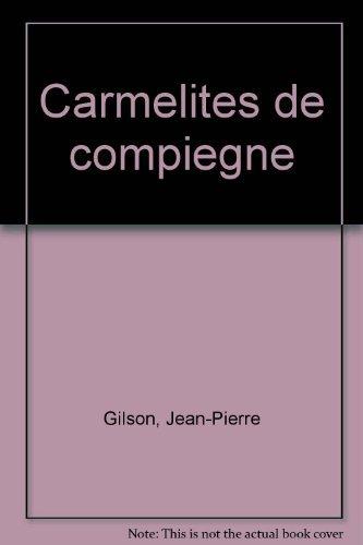 Les Carmelites de Compiegne (French Edition): Jean-Pierre Gilson