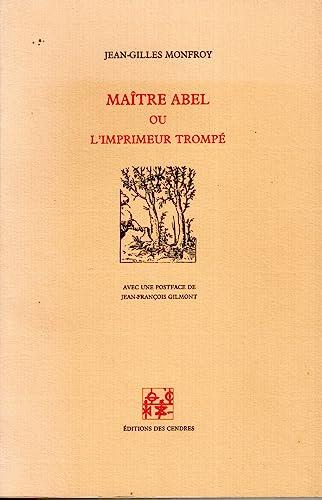 Maitre Abel ou l'Imprimeur Trompe: Monfroy, Jean-Gilles