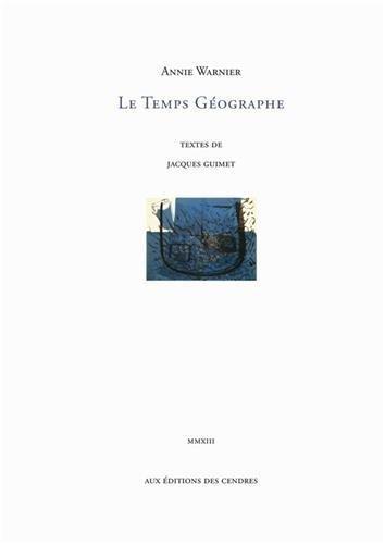 Le temps géographe : Exposition au Musée: Annie Warnier; Jacques