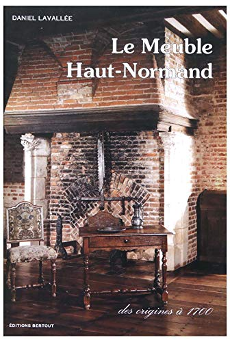 9782867431111: Le meuble haut-normand: Des origines a 1700 (French Edition)