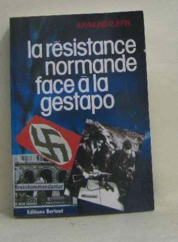 La résistance normande face à la Gestapo: Raymond Ruffin
